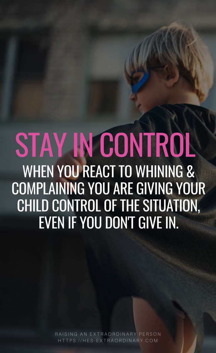 Stay in Control of The Situation -- How to get your child to stop whining and complaining, and save your sanity - #AdviceForMoms #BehaviorManagement #ParentingIdeas