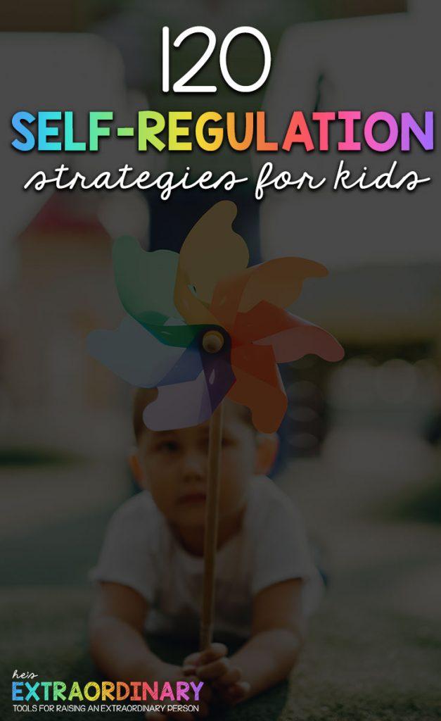 120 Self-Regulation Strategies for Kids - Includes ideas for both co-regulation strategies and self-regulation strategies. Options for all age groups from toddlers to teens. #SelfRegulation #CopingSkills #PositiveParenting