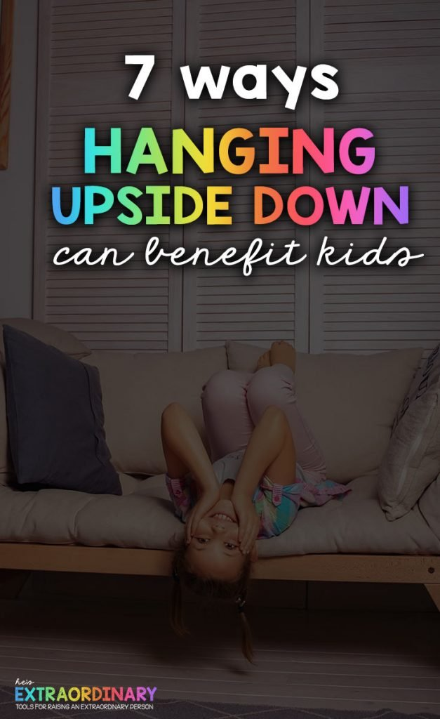 Did you know that hanging upside down can help children with self-regulation and learning? Check out these 7 benefits of hanging upside down for kids #Parenting #SensoryActivities #SelfRegulation