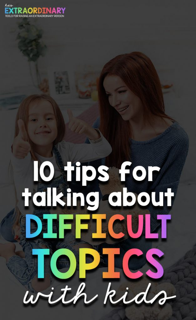 10 tips for talking to kids about difficult topics - these tips can help you through any hard topic with kids of any age - from death, divorce, illness and anything in between #ParentingTips #PositiveParenting