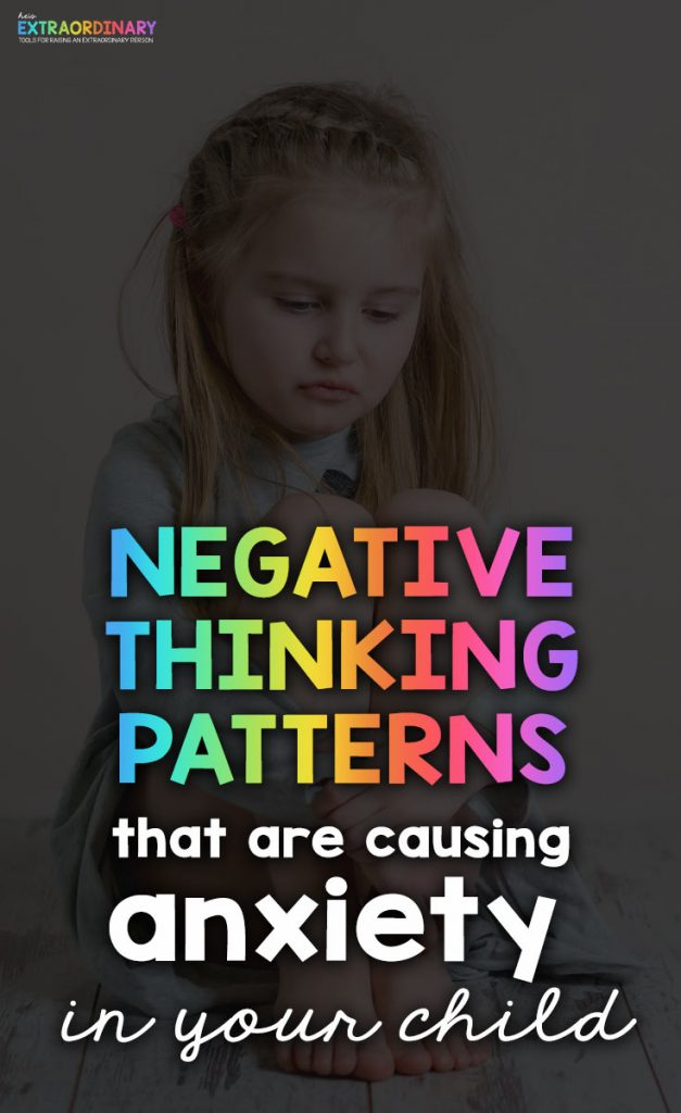 Negative Thinking Patterns that cause children anxiety -recognizing distorted thinking in kids plus tips for helping children reframe their thoughts and develop a growth mindset #Anxiety #GrowthMindset #CBT #PositiveSelfTalk